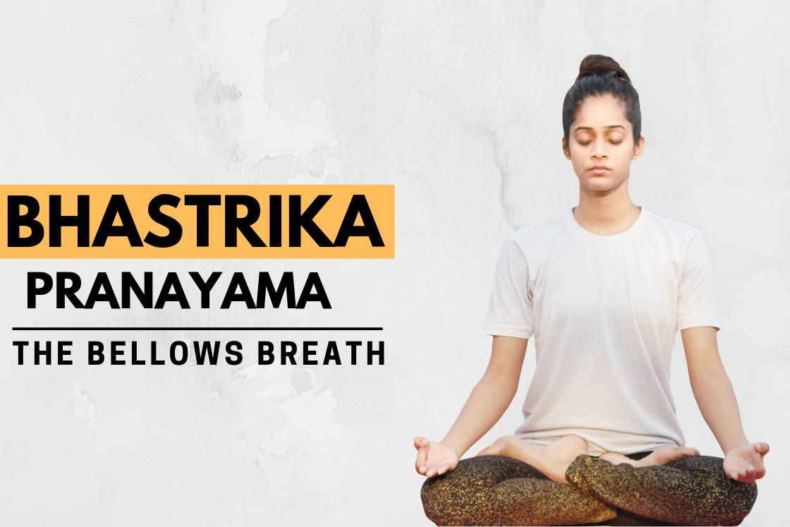 How to do Bhastrika Pranayama (The Yogic Breath of Fire): Steps & Benefits